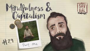 #29 & 30 - How Mindfulness Influences Capitalism