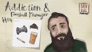 #14 & 15 - Addiction & Football Manager
