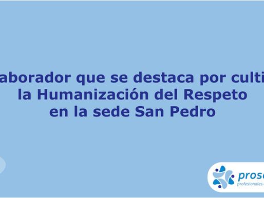 ¿Quién es el colaborador que se destaca por cultivar la Humanización del Respeto en San Pedro?