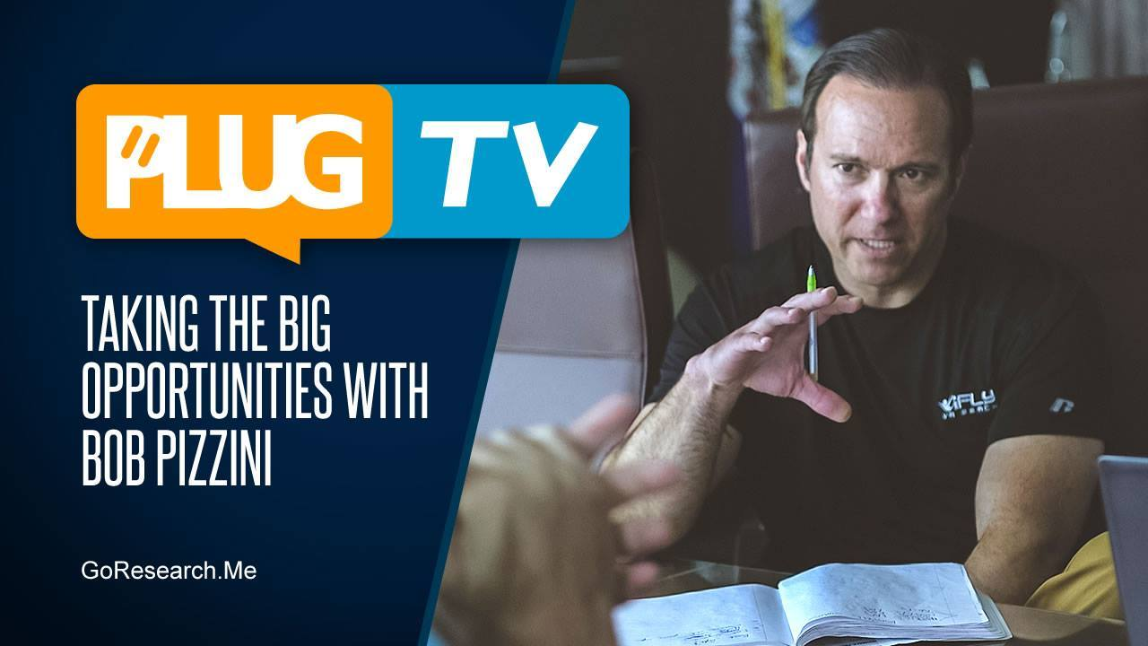 Taking The Big Opportunities With Bob Pizzini • GoResearch.Me PLUG TV