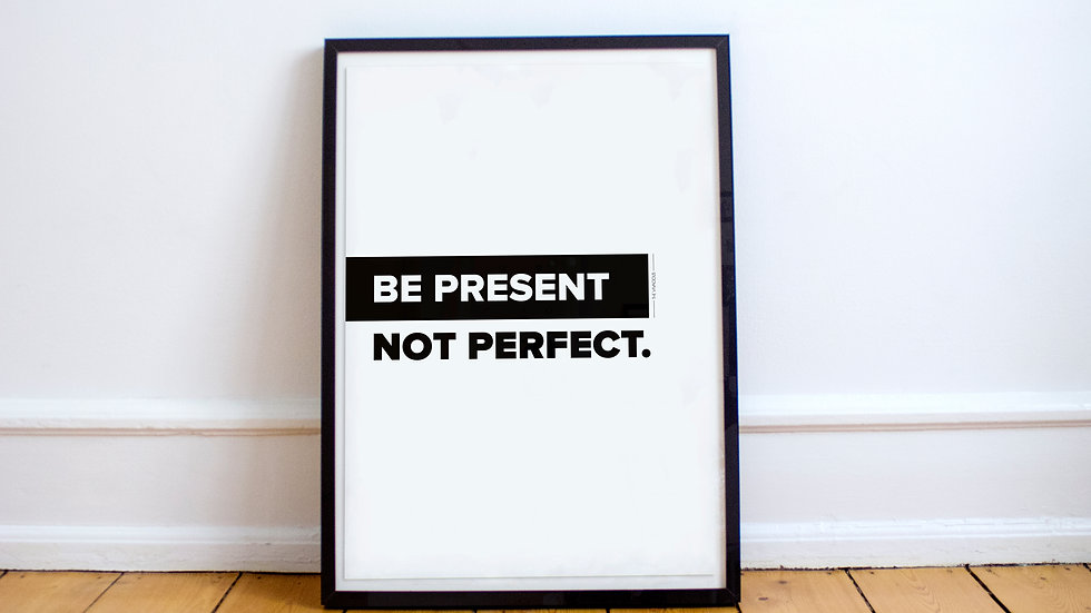 Poster - Be Present. Not Perfect.