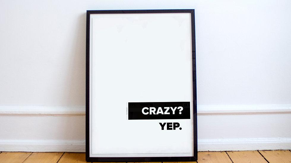 Poster - Crazy? Yep.