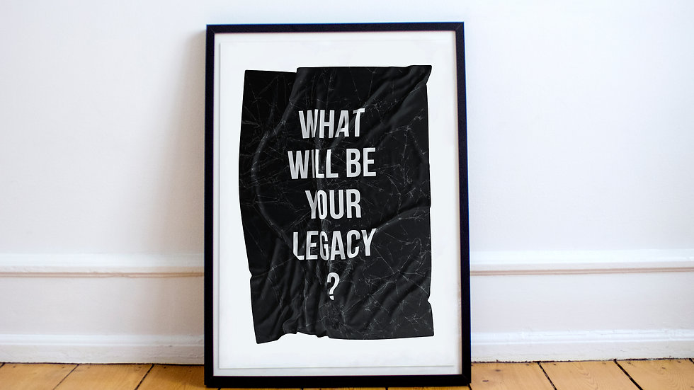 Poster - What will be your legacy?