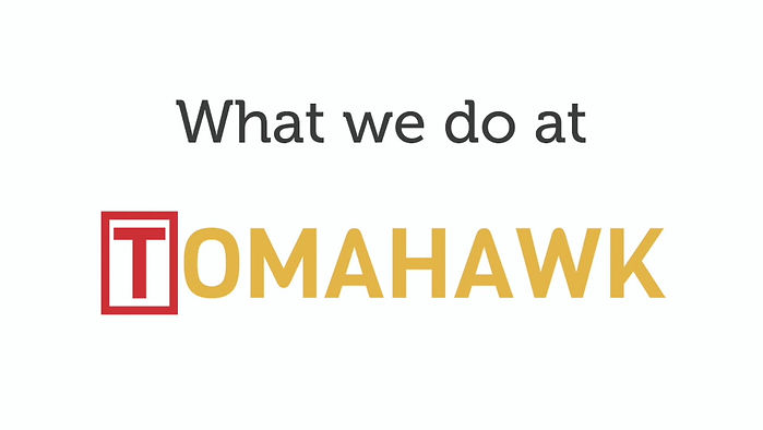 A quick video about what we do at Tomahawk