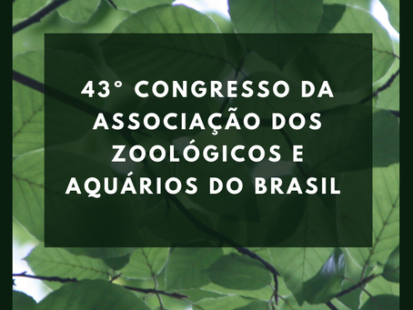 43º CONGRESSO DA ASSOCIAÇÃO DOS ZOOLÓGICOS E AQUÁRIOS DO BRASIL