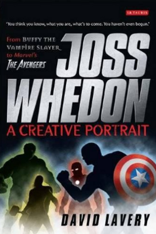 Joss Whedon, A Creative Portrait by David Lavery