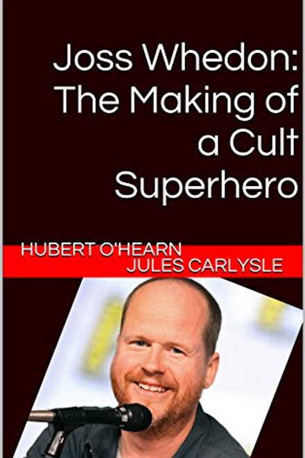 Joss Whedon: The Making of a Cult Superhero