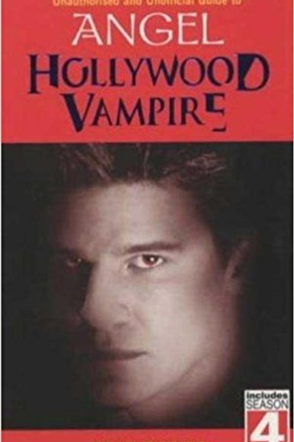 Hollywood Vampire: The Unofficial and Unauthorised Guide to Angel