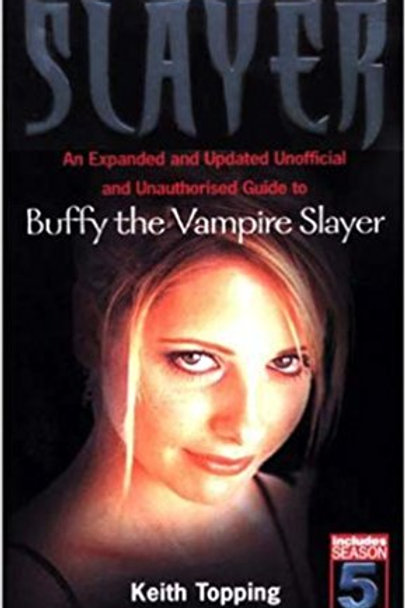 Slayer: An Expanded and Updated Unofficial and Unauthorised Guide to Buffy