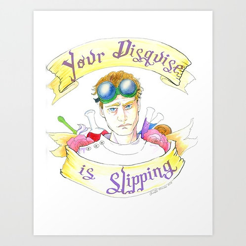 Your Disguise Is Slipping Art Print