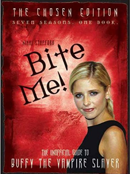 Bite Me!: The Chosen Edition The Unofficial Guide to Buffy