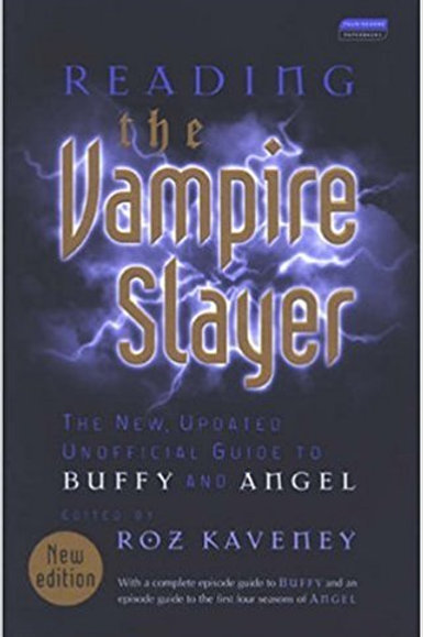 Reading the Vampire Slayer: The Complete, Unofficial Guide to Buffy and Angel