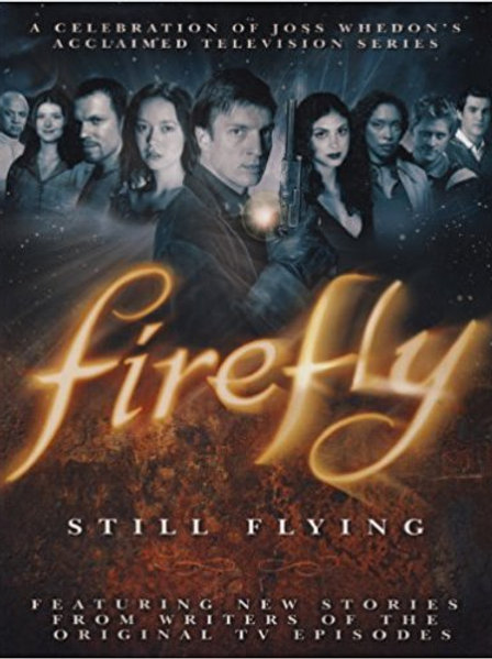 Firefly: Still Flying, A Celebration of Joss Whedon's Acclaimed TV Series