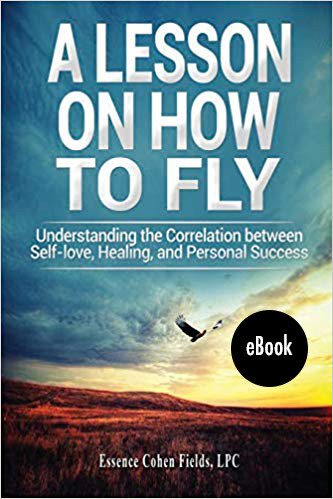 A Lesson on How to FLY: Understanding the Correlation between Self-Love, Healing, and Personal Success (eBook)