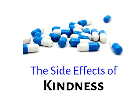 THE SIDE EFFECTS OF KINDNESS