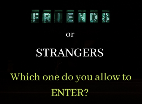 FRIENDS OR STRANGERS - Which one do you allow in?