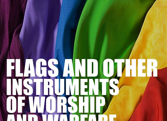 Flags and other Instruments of Worship & Warfare