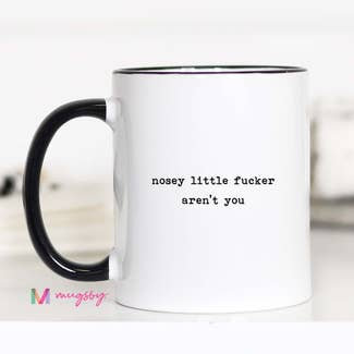 """""""Nosey little fucker"""" Mug"""