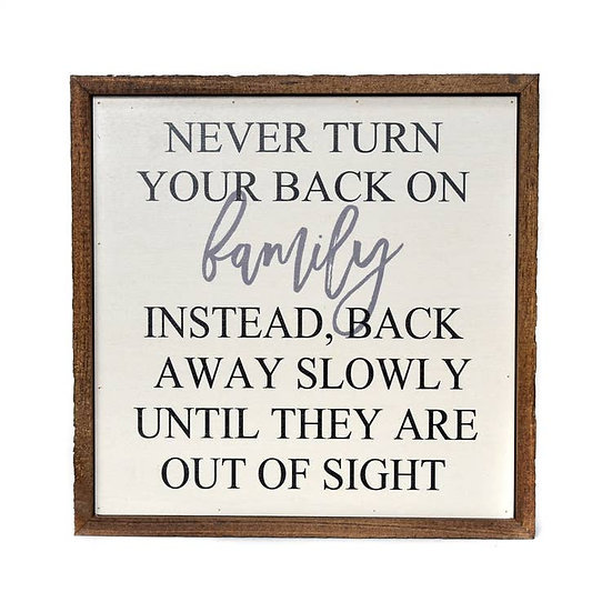 """""""Turn your back on family"""" Wooden Sign"""