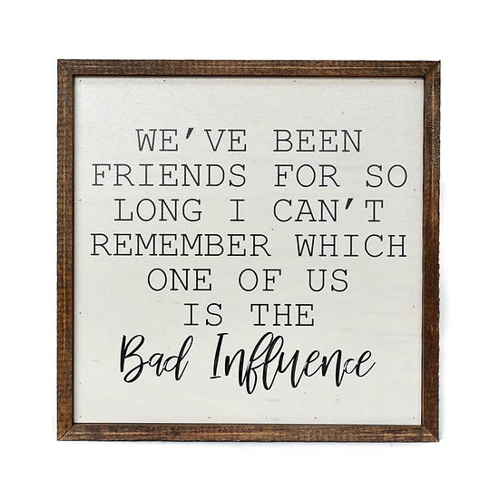 """""""Bad Influence"""" Wooden Sign"""
