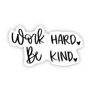 Work Hard. Be Kind Sticker