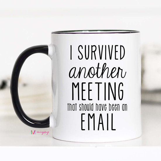"""""""Survived Another Meeting"""" Mug"""