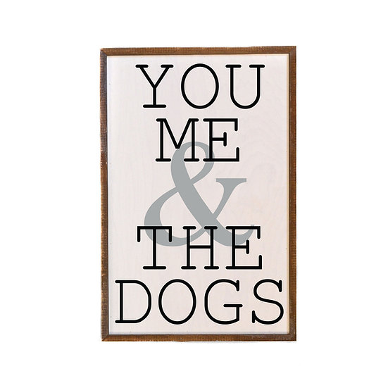 """""""You, Me & the Dogs"""" Wood Sign"""