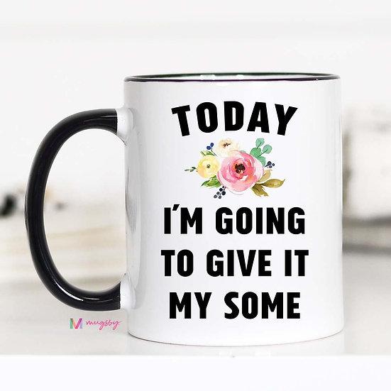 """Give it my some"" Mug"