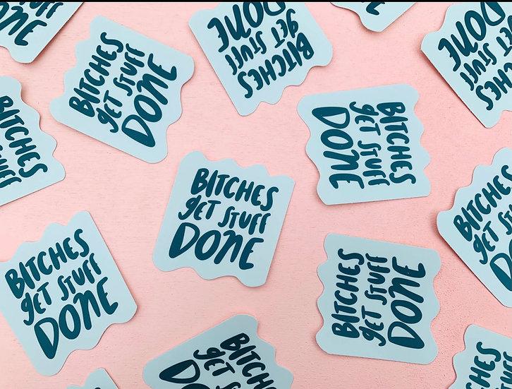 Bitches get stuff done Sticker