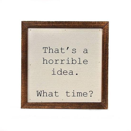 """Horrible idea"" Wooden Sign"