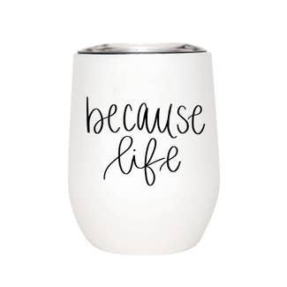 """Because Life"" Wine Tumbler"
