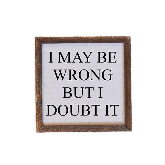 """""""I may be wrong"""" Wooden Sign"""