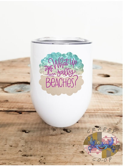 What Up Salty Beaches Wine Tumbler