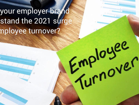 Will your employer brand withstand the 2021 surge in employee turnover?