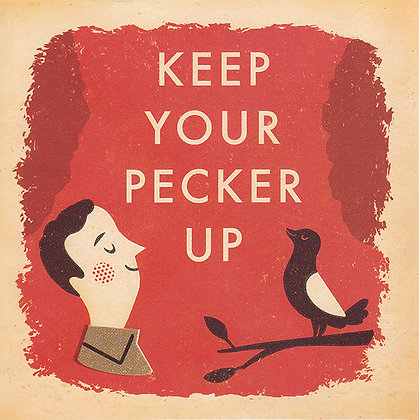 Keep Your Pecker Up