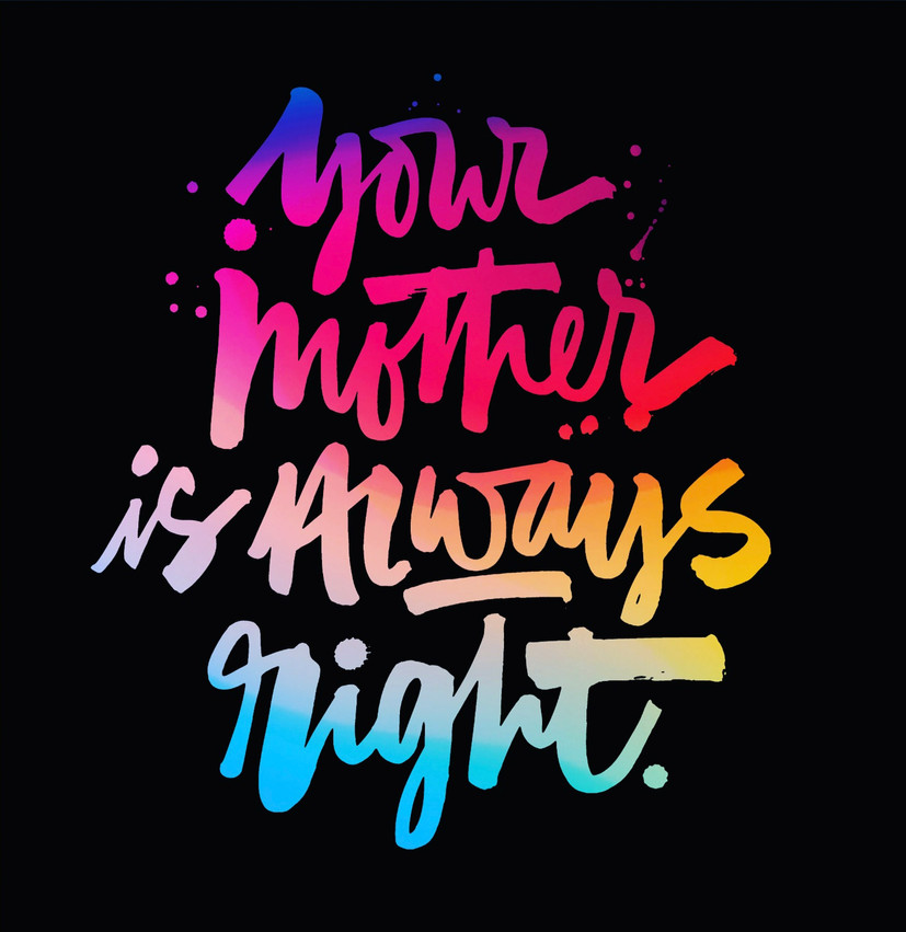 Your Mother is Always Right