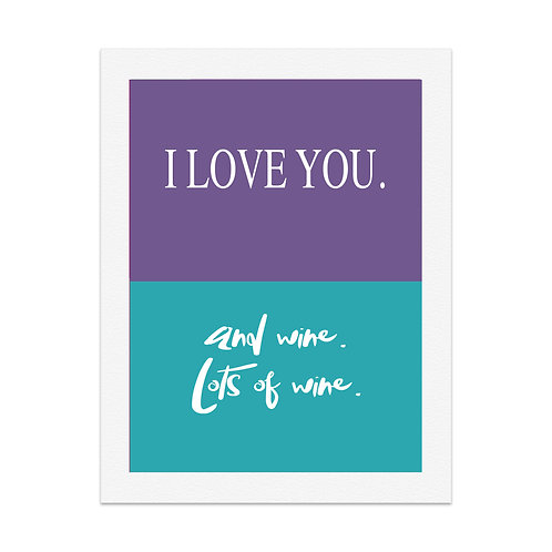 I love you and wine lots of wine