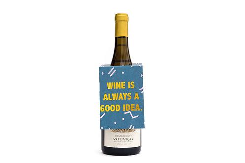 WINE IS ALWAYS A GOOD IDEA.