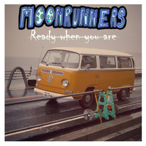 Moonrunners / Ready When You Are - Producer & Mixer