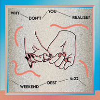 Weekend Debt / Why Don't You Realise? - Producer & Mixer