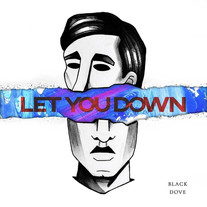 Black Dove / Let You Down - Co-Producer & Mixer