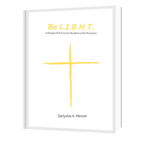 Be L.I.G.H.T. - A mindset shift from the mundane to the miraculous