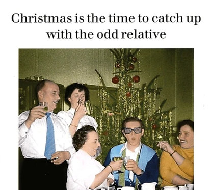 Christmas is the time to catch up with the odd relative
