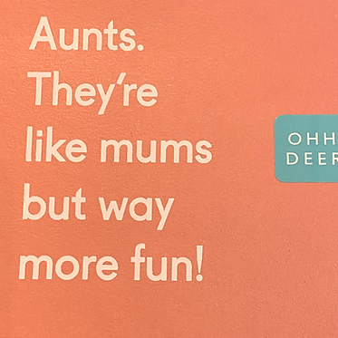 Aunts. They're like mums but way more fun!