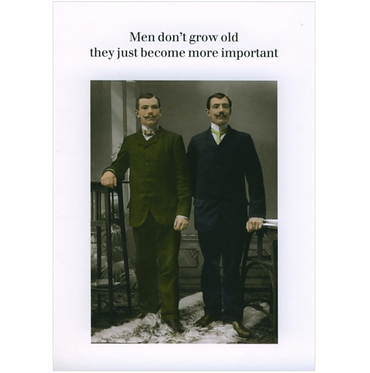 Men don't grow old, they just become more important