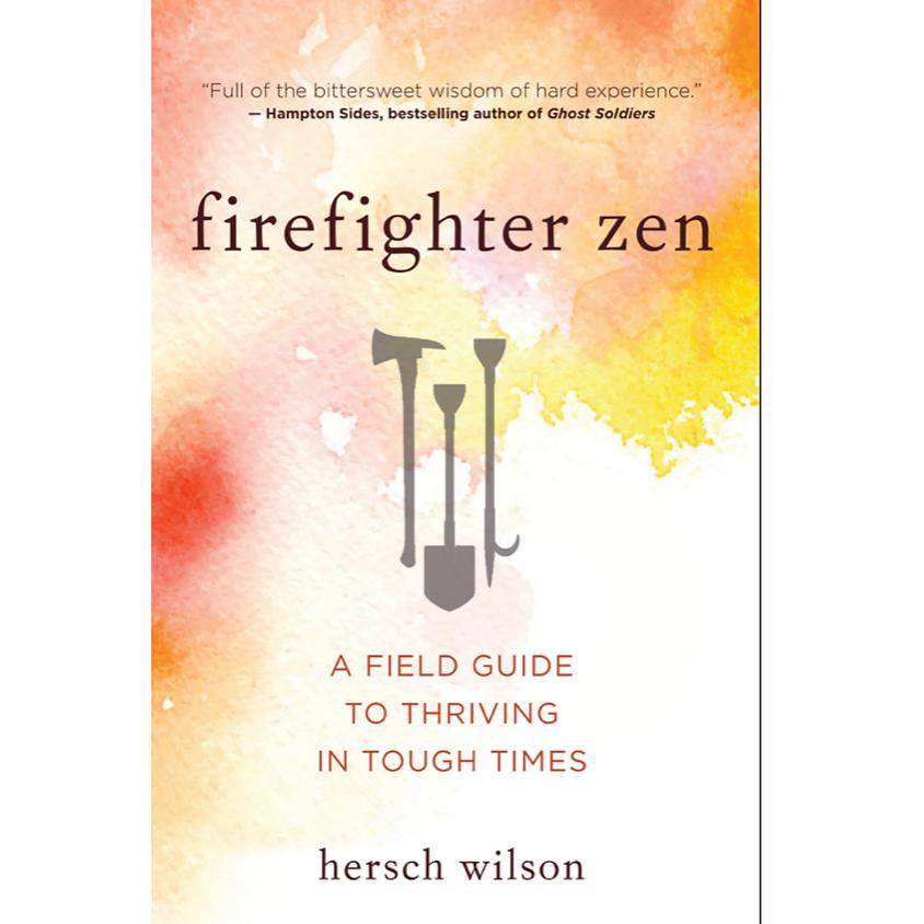 Hersch Wilson, Firefighter Zen, A Field guide for Thriving in Tough Times