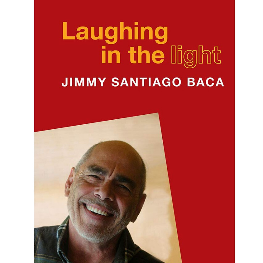 Jimmy Santiago Baca Laughing in the Light