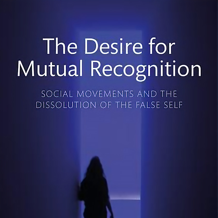Peter Gabel The Desire for Mutual Recognition: Social Movements and the Dissolution of the False Self