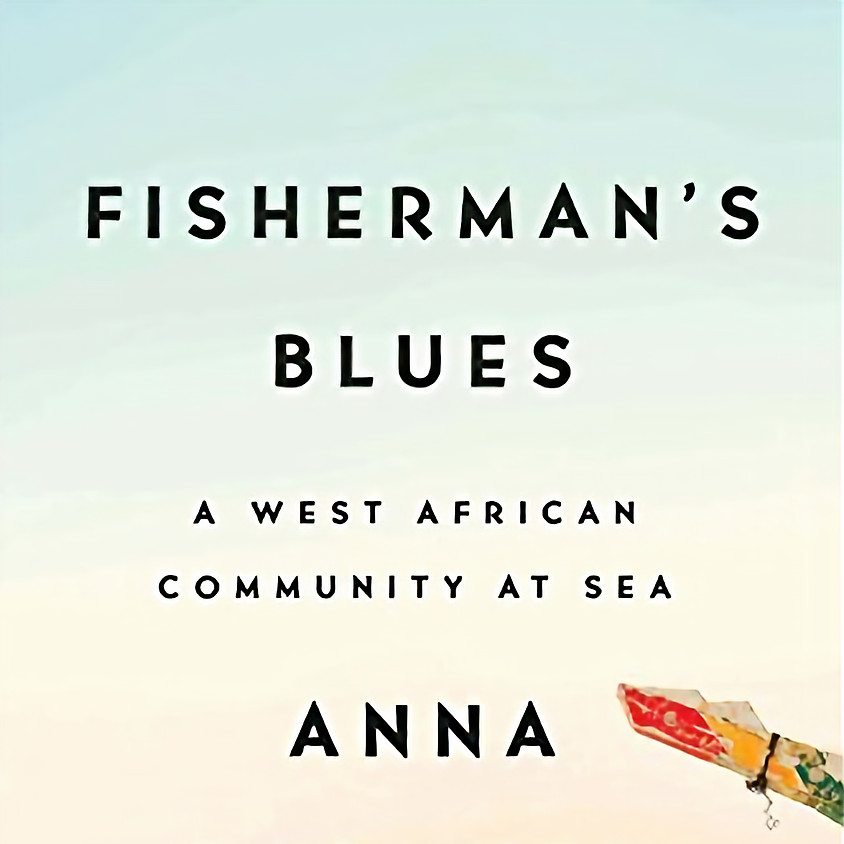 Reading & Signing: Fisherman's Blues: A West African Community at Sea by Anna Badkhen