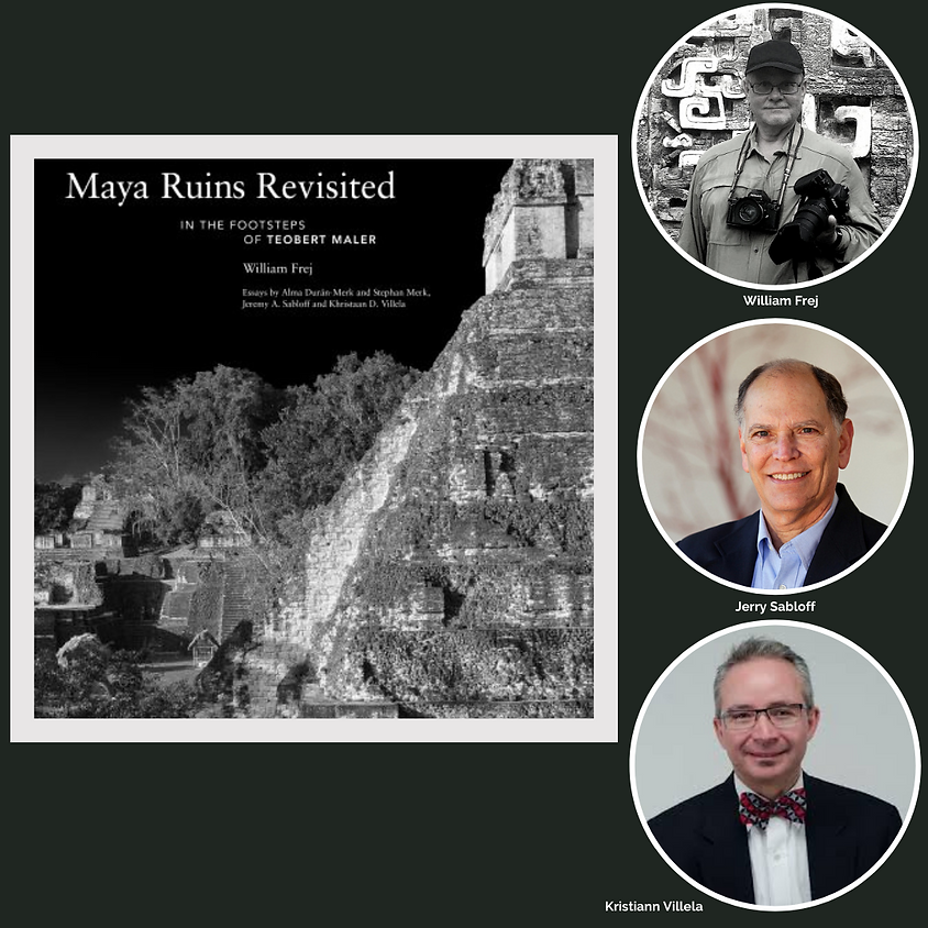 Maya Ruins Revisited: In the Footsteps of Teobert Maler, by William Frej